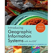 Introducing Geographic Information Systems with Arcgis: A Workbook Approach to Learning Gis, Third Edition
