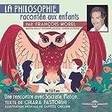 La philosophie racontée aux enfants: Une rencontre avec Socrate, Platon...