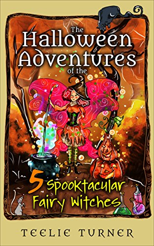 The Halloween Adventures of the 5 Spooktacular Fairy Witches (English Edition)