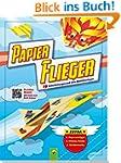 Papier-Flieger: 19 Faltanleitungen un...