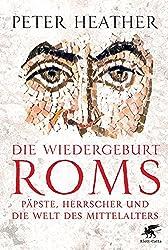 Die Wiedergeburt Roms: Päpste, Herrscher und die Welt des Mittelalters
