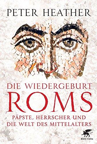 Die Wiedergeburt Roms: Päpste, Herrscher und die Welt des Mittelalters -