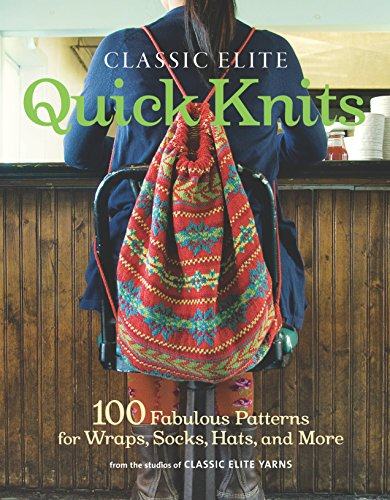Classic Elite Quick Knits: 100 Fabulous Patterns for Wraps, Socks, Hats, and More (Classic Elite Yarns)