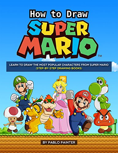 (How to Draw Super Mario: Learn to Draw the Most Popular Characters from Super Mario (Step-by-Step Drawing Books) (English Edition))