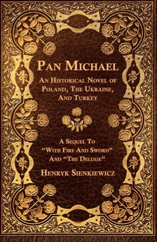 "Pan Michael - An Historical Novel Or Poland, The Ukraine, And Turkey. A Sequel To ""With Fire And Sword"" And ""The Deluge"""