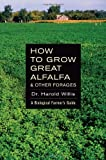 How to Grow Great Alfalfa & Other Forages: A Biological Farmer's Guide