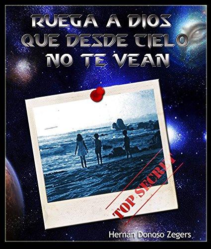 Ruega a Dios que Desde el Cielo no te Vean por Hernan Donoso Zegers