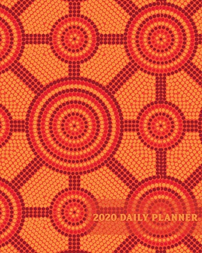 2020 Daily Planner: Aboriginal Australian Art One Year | 365 Day Full Page a Day Schedule at a Glance | Inspirational quotes Focus Goals | 1 Yr Weekly ... life! (8x10 Full Page a Day Planner, Band 1) -