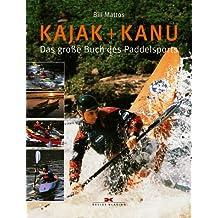 Kajak & Kanu: Das grosse Buch des Paddelsports