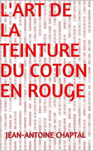 L'art de la teinture du coton en rouge par Jean-Antoine  Chaptal