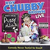 Roy Chubby Brown Live: Pussy &