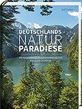 Deutschlands Naturparadiese: Alle Nationalparks, Biosphärenreservate und Naturparks im Porträt