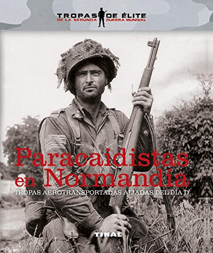 Paracaidistas en Normandía. Tropas aerotransportadas aliadas de Día D (Tropas de élite) por Tikal Ediciones S A