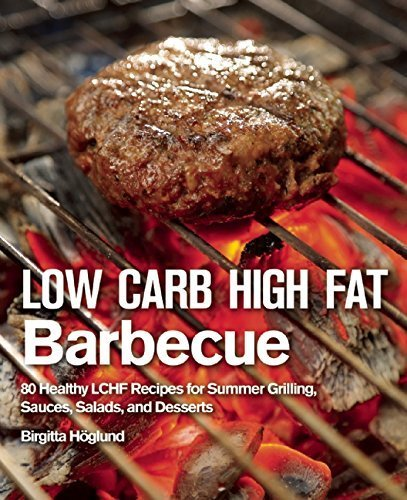 Low Carb High Fat Barbecue: 80 Healthy LCHF Recipes for Summer Grilling, Sauces, Salads, and Desserts by Birgitta Höglund (2015-06-23)