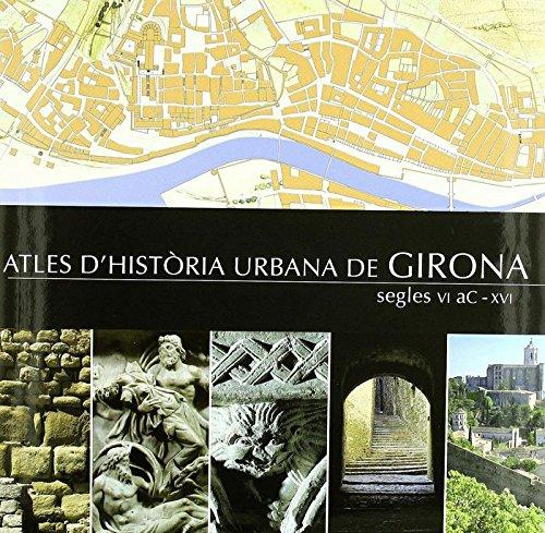 Descargar Libro Atles d'història urbana de Girona. Segles VI aC-XVI de Josep Canal I Roquet