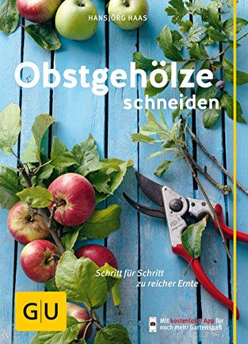 Obstgehölze schneiden: Schritt für Schritt zu reicher Ernte (GU Praxisratgeber Garten) -