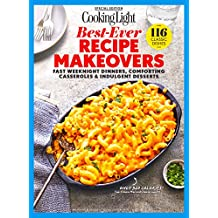 COOKING LIGHT Best-Ever Recipe Makeovers: Fast Weeknight Dinners, Comforting Casseroles & Indulgent Desserts