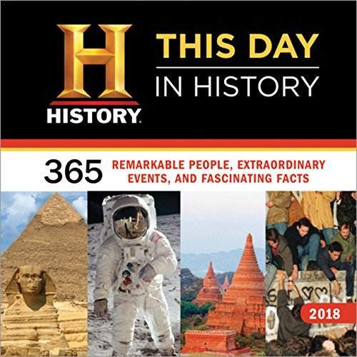 History Channel This Day in History 2018 Calendar: 365 Remarkable People, Extraordinary Events, and Fascinating Facts