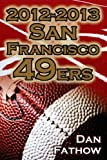 2012-2013 San Francisco 49ers - The Colin Kaepernick - Alex Smith Controversy & the Road to Super Bowl XLVII by Dan Fathow (2013-01-30)
