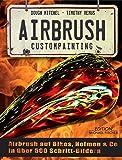 Airbrush Custompainting: Airbrush auf Bikes, Helmen und Co. in 500 Schritt-Bildern