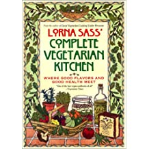 Lorna Sass' Complete Vegetarian Kitchen: Where Great Flavors and Good Health Meet