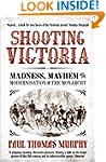 Shooting Victoria: Madness, Mayhem, a...