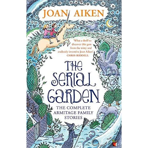 The Serial Garden: The Complete Armitage Family Stories (Virago Modern Classics) by Peter Bailey (illustrator) Joan Aiken (author)(2015-08-06)