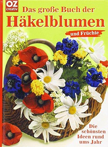 Die schönsten Häkelblumen und Früchte