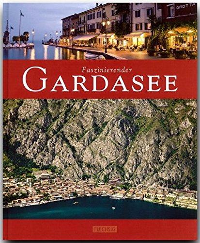 Faszinierender GARDASEE - Ein Bildband mit über 110 Bildern - FLECHSIG Verlag (Faszination)