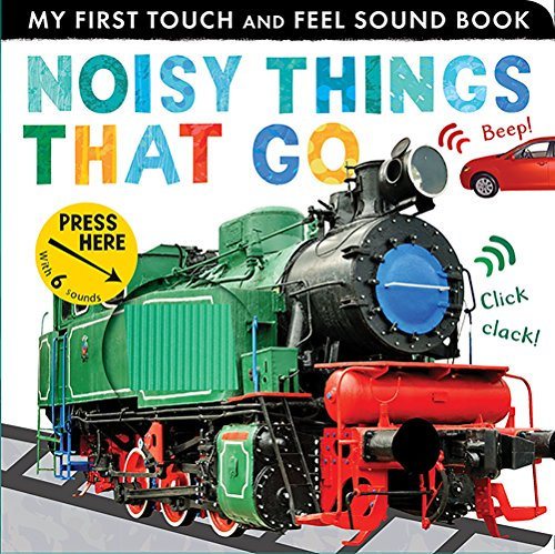 Noisy Things That Go: My First Touch and Feel Sound por Libby Walden