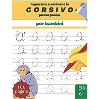 Imparare a scrivere in corsivo passo passo per bambini: 100 pagine di pratica per imparare passo passo l'alfabeto in…