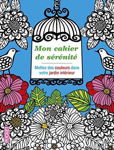 Mon cahier de sérénité : Mettez des couleurs dans votre jardin intérieur par Fabrice Midal
