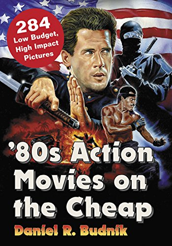 80s Action Movies on the Cheap: 284 Low Budget, High Impact ...