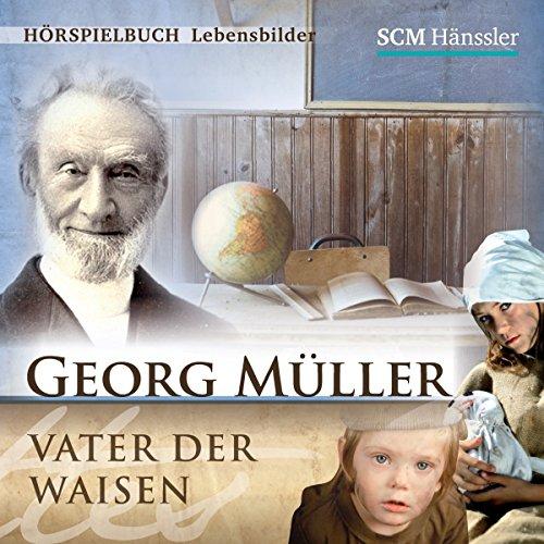 Georg Müller: Vater der Waisen