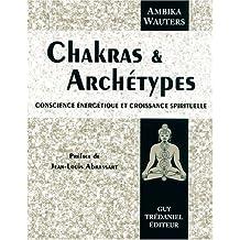 Chakras et archétypes : Conscience énergétique et croissance spirituelle