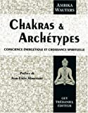Chakras et archétypes - Conscience énergétique et croissance spirituelle