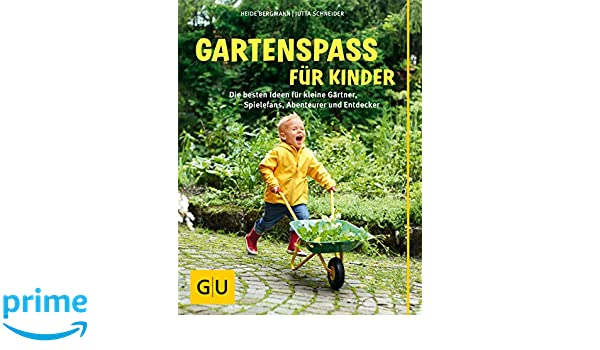 Gartenspaß Für Kinder: Die Besten Ideen Für Kleine Gärtner, Spielefans,  Abenteurer Und Entdecker GU Garten Extra: Amazon.de: Heide Bergmann: Bücher