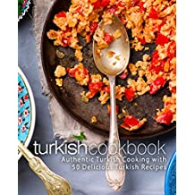 Turkish Cookbook: Authentic Turkish Cooking with 50 Delicious Turkish Recipes (English Edition)