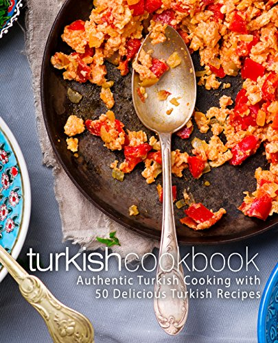 Turkish Cookbook: Authentic Turkish Cooking with 50 Delicious Turkish Recipes (2nd Edition) (English Edition)