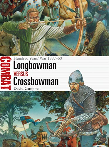 Longbowman vs Crossbowman: Hundred Years' War 1337-60 (Combat, Band 24)