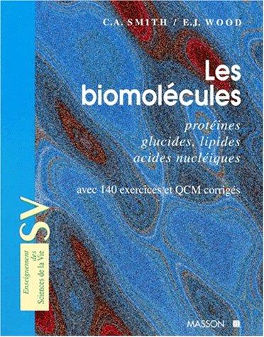 LES BIOMOLECULES. Protéines, glucides, lipides, acides nucléiques, Avec 140 exercices et QCM corrigés