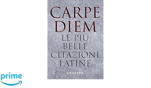 Carpe Diem Le Piu Citazioni Latine Amazon Co Uk Vv Aa
