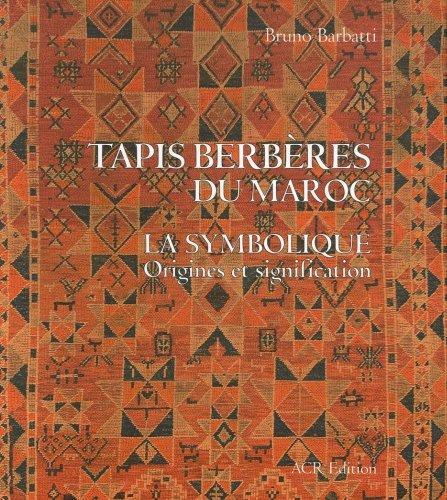 Tapis berbères du Maroc : La symbolique, Origines et signification par Bruno Barbatti
