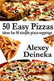 50 Easy Pizzas: ideas for 50 simple pizza toppings