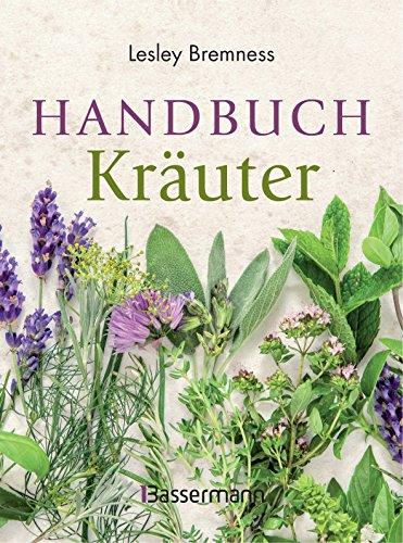100 Heilmittel (Handbuch Kräuter: Über 100 Pflanzen für Gesundheit, Wohlbefinden und Genuss)