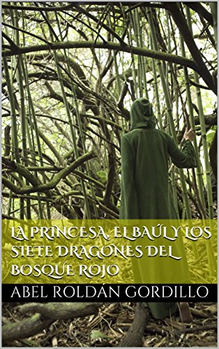 La Princesa, el Baúl y los Siete Dragones del Bosque Rojo por Abel Roldán Gordillo