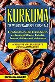 Kurkuma: Die Wunderwurzel Kurkuma. Der Alleskönner gegen Entzündungen, Verdauungsprobleme, Diabetes, Demenz,  Arthrose und vieles mehr. Inklusive vieler Rezepte zum Nachmachen. - Biohacking Academy