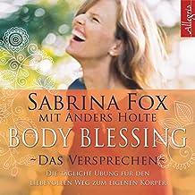 Body Blessing - Das Versprechen: Die tägliche Übung für den liebevollen Weg zum eigenen Körper: 1 CD