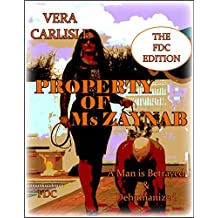 Property of Ms Zaynab - The FDC Edition : A Man is Betrayed and Dehumanised (English Edition)