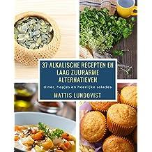 37 alkalische recepten en laag zuurarme alternatieven: diner, hapjes en heerlijke salades